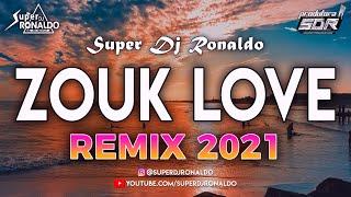 ZOUK LOVE REMIX 2021 - SUPER DJ RONALDO #6