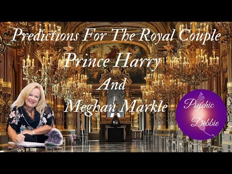 Predictions For the Royal Couple:  Princes Harry and Meghan Markle: Psychic Debbie Griggs,