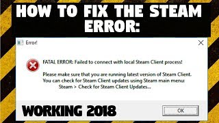 How to fix FATAL ERROR: Failed to connect with local Steam Client process! 2017
