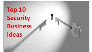 Top 10 Security Business Ideas For 2018