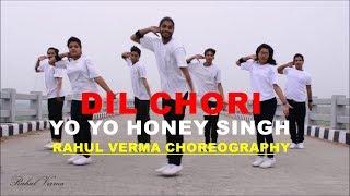 Dil Chori Yo Yo Honey Singh Song Dance Video   Rahul Verma   Choreography