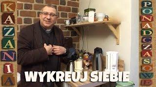 """Jak się wykreować - Kazanie ponadczasowe (ks. Mirosław Maliński """"Malina"""")"""