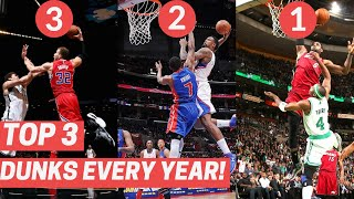 Top 3 Dunks Every Year Since 2010!