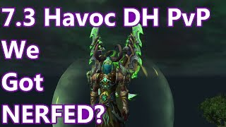 We Got NERFED?? - 7.3 Havoc Demon Hunter PvP - WoW Legion