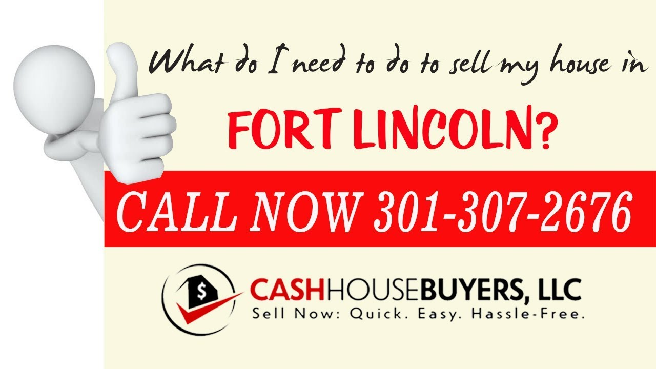 What do I need to do to sell my house fast in Fort Licoln Washington DC | Call 301 307 2676