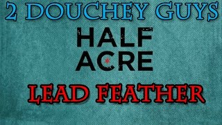 Half Acre - Lead Feather