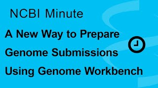 NCBI Minute: A New Way to Prepare Genome Submissions Using Genome Workbench