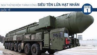 Nga thử nghiệm thành công siêu tên lửa hạt nhân | VTC1
