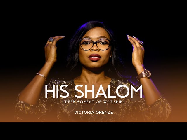 VICTORIA ORENZE - HIS SHALOM (DEEP MOMENT OF WORSHIP)
