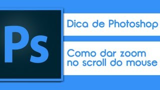 Video Aula Photoshop - Como dar Zoom com o scroll do mouse