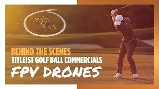 Behind the Scenes with FPV Drones in Titleist Golf...