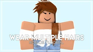 How To Wear More Than One Hair - Roblox Tutorial