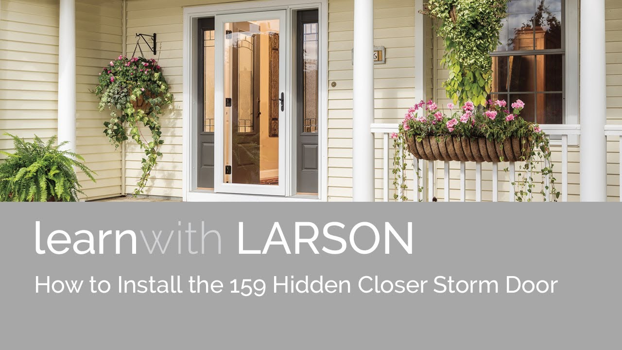 How To Install The Larson 159 Hidden Closer Storm Door Youtube