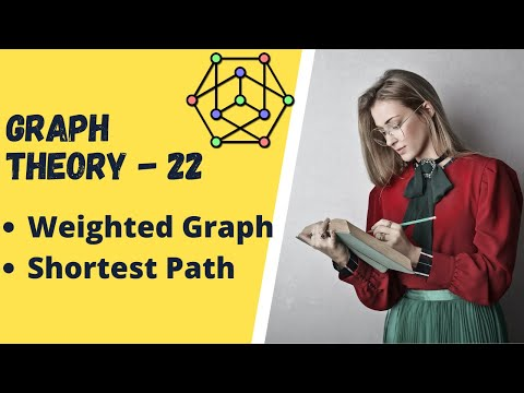 Graph Theory -22 Weighted Graph and Shortest Path