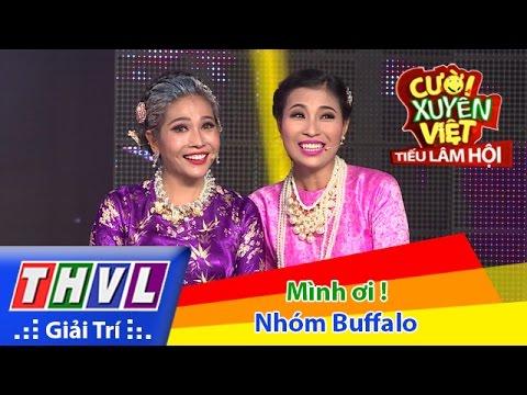 THVL | Cười xuyên Việt - Tiếu lâm hội | Tập 8: Mình ơi ! - Nhóm Buffalo