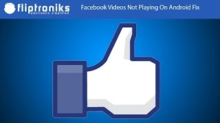 Facebook Videos Not Playing On Android Fix - Fliptroniks.com