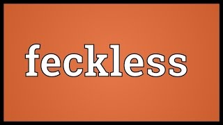 Feckless Meaning