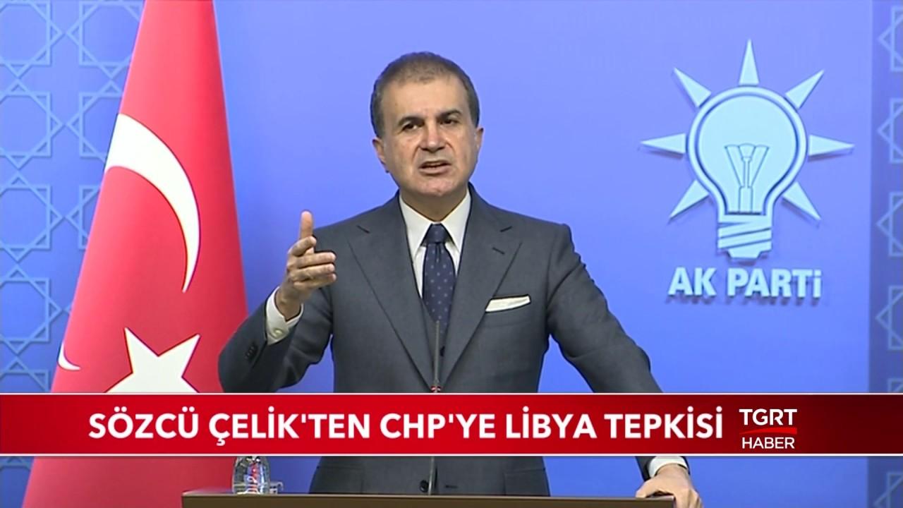 Sözcü Ömer Çelik'ten CHP'ye Libya Tepkisi