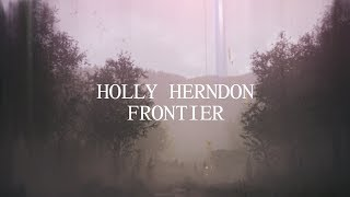 Holly Herndon - Frontier Official Audio