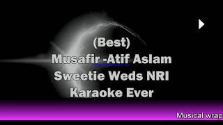 MUSAFIR Atif Aslam Karaoke with Lyrics MP3 Download _ Sweetie weds NRI