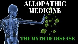Allopathic Medicine And The Myth Of Disease