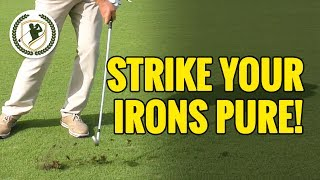 How To Strike Your Irons Pure Every Time!