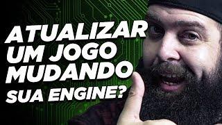 É possível atualizar um jogo mudando sua Engine? - por Gotikozzy