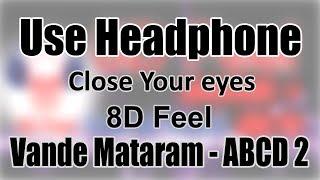 Use Headphone | VANDE MATARAM - ABCD 2 | 8D Audio with 8D Feel