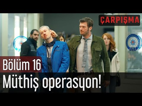 Çarpışma 16. Bölüm - Müthiş Operasyon!