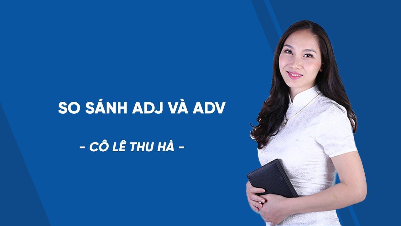 So sánh ADJ và ADV- Tiếng Anh 9 – Cô Lê Thu Hà – HOCMAI
