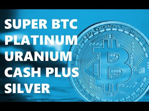 UPCOMING BITCOIN FORKS - SUPER BITCOIN, BITCOIN PLATINUM, BTC URANIUM, CASH PLUS, BTC SILVER