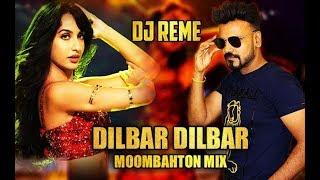 DILBAR DILBAR  - DJ REME'S MOOMBAHTON MIX