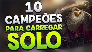 10 CAMPEÕES PARA CARREGAR SOLO NO LEAGUE OF LEGENDS!!