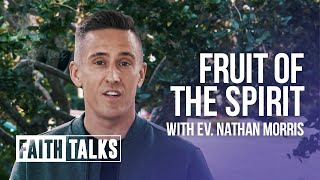 """Fruit Of The Spirit"" - Faith Talks - Nathan Morris"