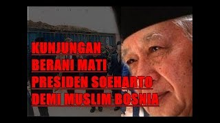 Download Video KUNJUNGAN BERANI MATI PRESIDEN SOEHARTO DEMI MUSLIM BOSNIA MP3 3GP MP4