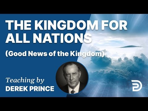 Good News of the Kingdom, Part 3 - The Kingdom For All Nations