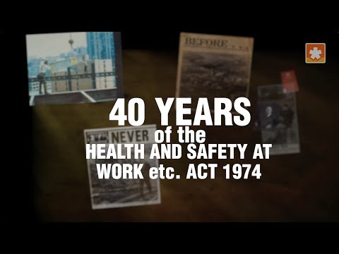 40 Years of the Health and Safety at Work etc. Act 1974
