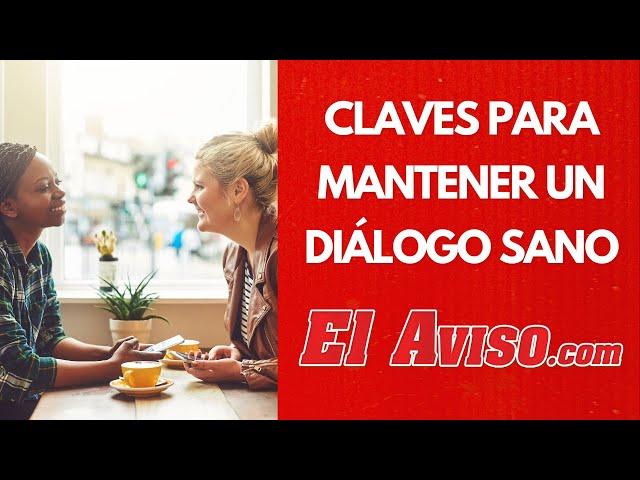 Aprende a mantener un diálogo sano - El Aviso Magazine