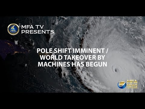 MAGNETIC POLE SHIFT IMMINENT / WORLD TAKE OVER BY MACHINES HAS BEGUN