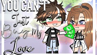 You can't just buy my love || GLMM || GACHA LIFE MINI MOVIE ||