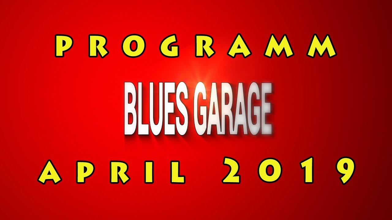 083861e201 Blues Garage Programm April 2019 - YouTube