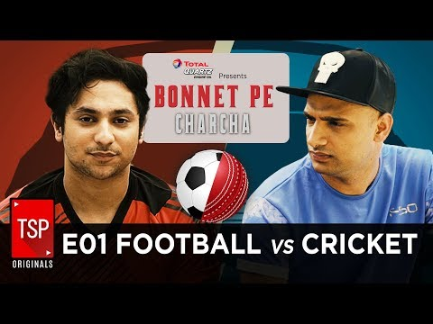 TSP's Bonnet Pe Charcha Ft. Harsh Beniwal | E01 - Football Vs Cricket