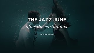 "The Jazz June - ""after the earthquake"" (official video)"