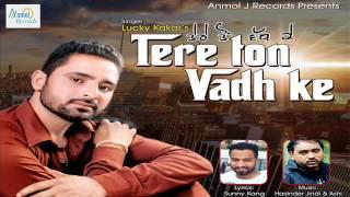 New Punjabi Songs  Tere Ton Vadh Ke  Lucky Kakar  Anmol J Records  Latest Punjabi Songs 2016