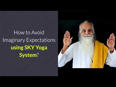 How to Overcome Imaginary Expectation Versus Reality Problems using SKY Yoga