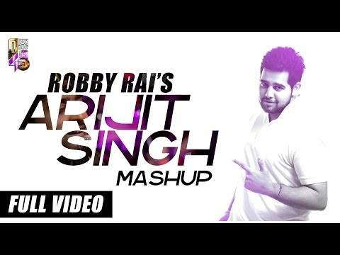 Arijit Singh Mashup - Robby Rai - Full Video