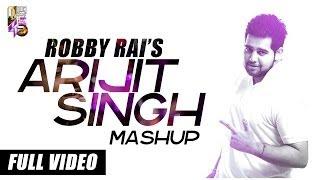 Arijit Singh Mashup - Robby Rai - Full Video