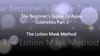 The Beginner's Guide To Asian Cosmetics Part 5 : The Lotion Mask Method Thumbnail