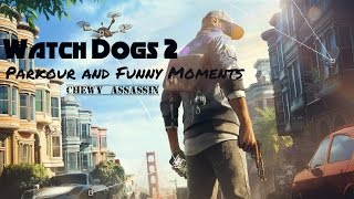 Watch Dogs 2:  Parkour Montage w/ Funny Moments!