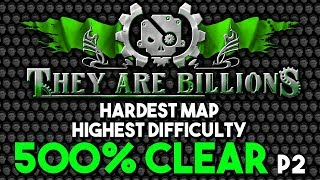 They Are Billions: HARDEST DIFFICULTY - Map 4 500% Cleared! - Part 2